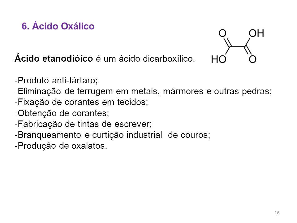 6. Ácido Oxálico Ácido etanodióico é um ácido dicarboxílico.