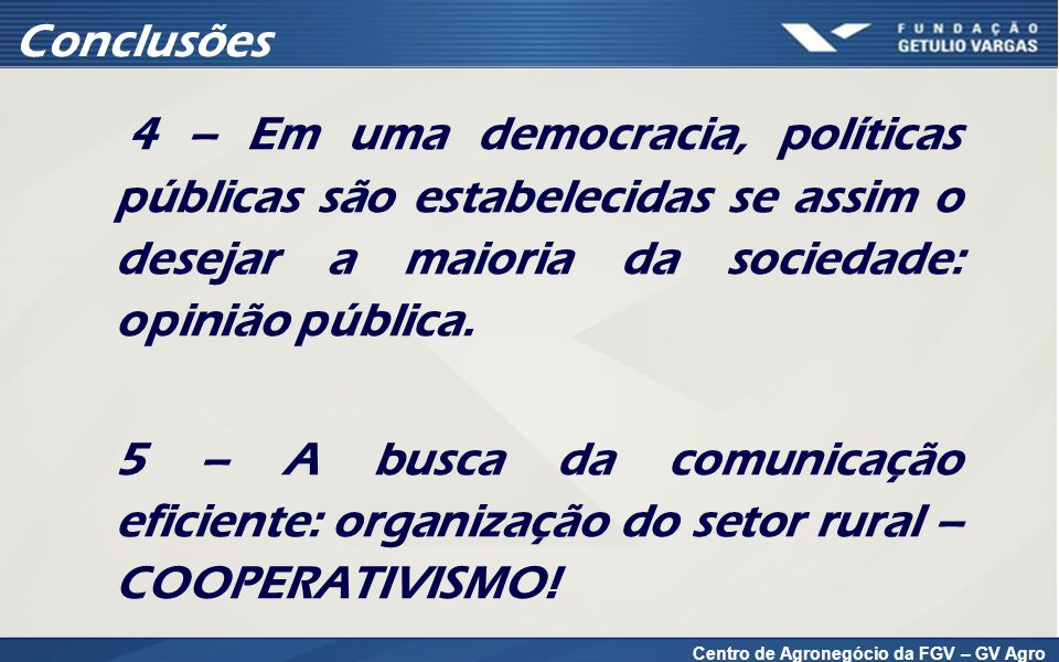 Muito Obrigado! Roberto Rodrigues  gvagro@fgv.br  +55 (11) 3799-3645