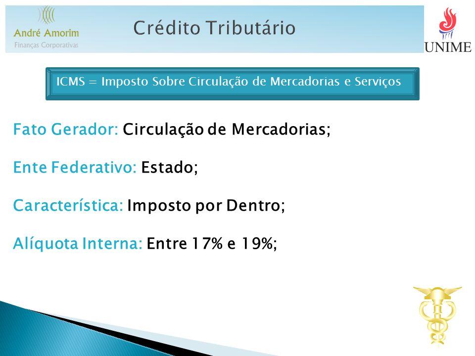 Crédito Tributário Fato Gerador: Circulação de Mercadorias;