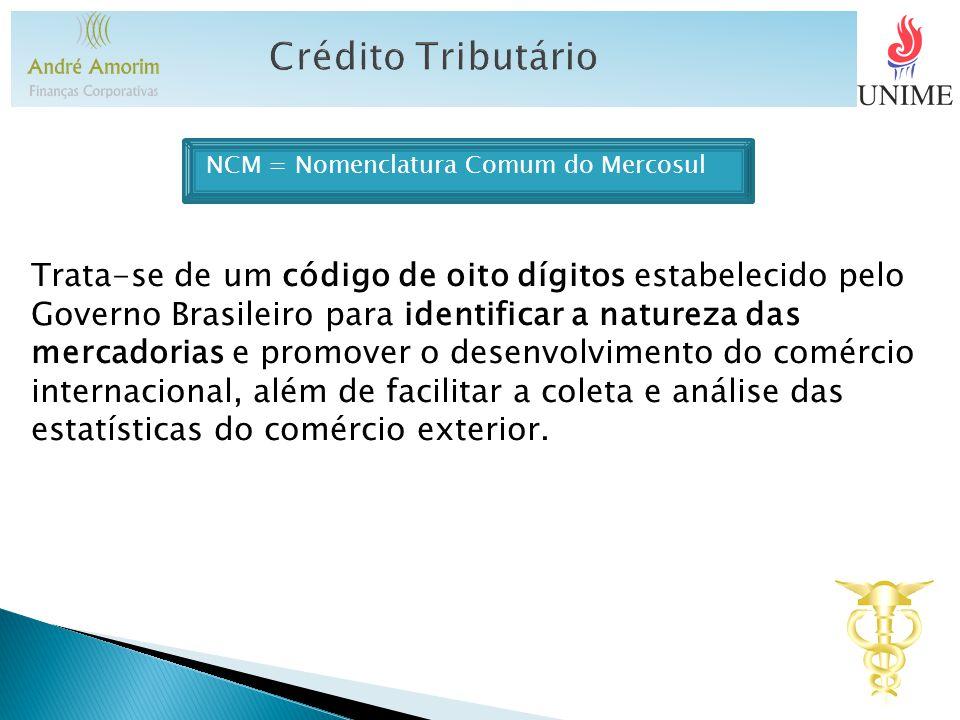 Crédito Tributário NCM = Nomenclatura Comum do Mercosul.