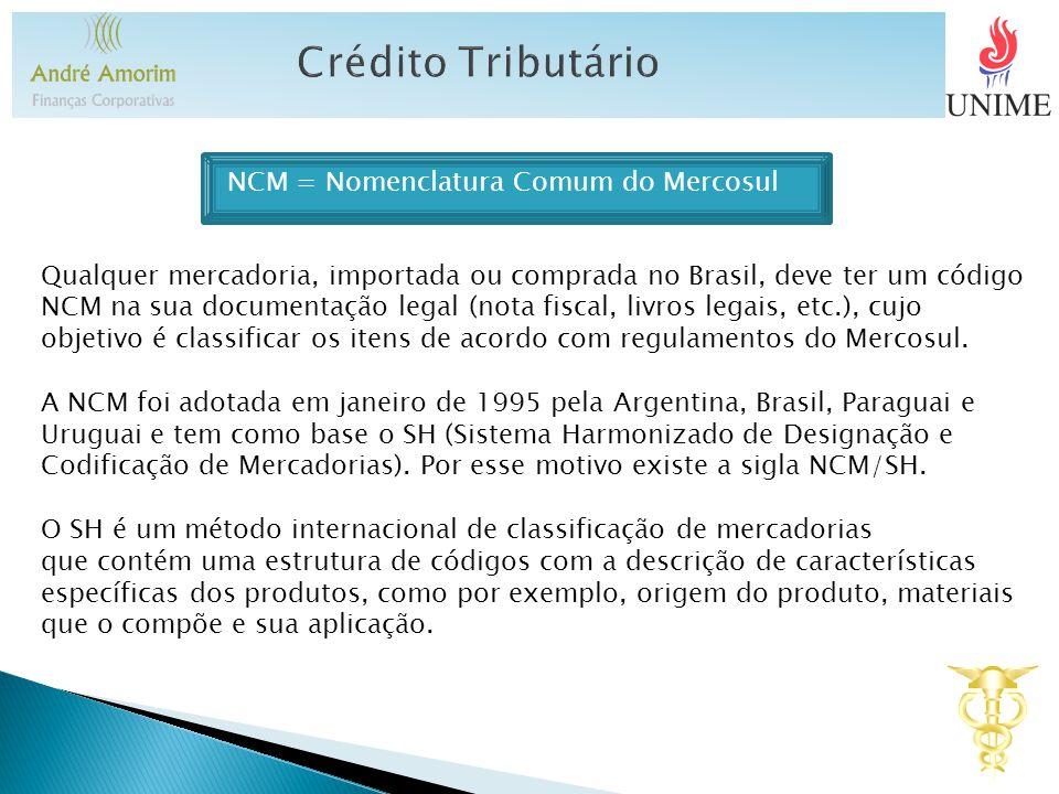 Crédito Tributário NCM = Nomenclatura Comum do Mercosul