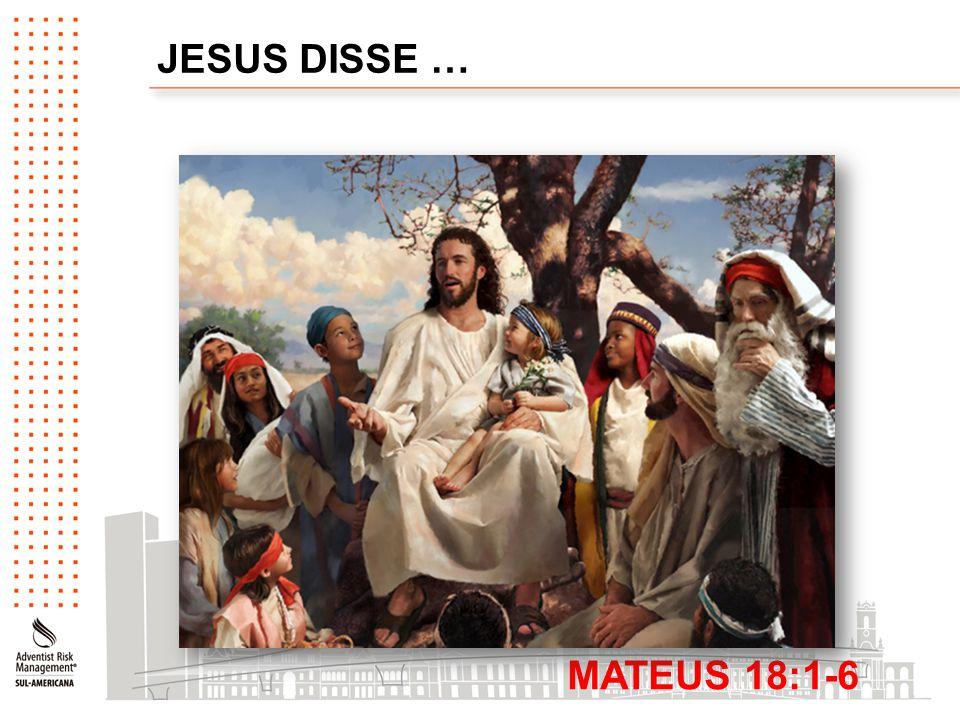 JESUS DISSE … MATEUS 18:1-6