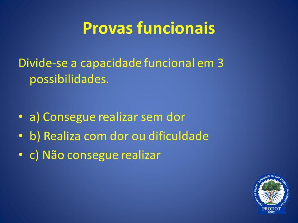 Provas funcionais Divide-se a capacidade funcional em 3 possibilidades. a) Consegue realizar sem dor.