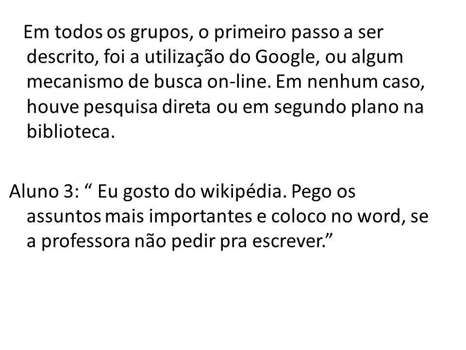 Em todos os grupos, o primeiro passo a ser descrito, foi a utilização do Google, ou algum mecanismo de busca on-line.