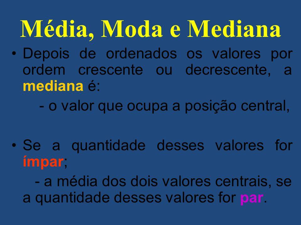 Média, Moda e Mediana Depois de ordenados os valores por ordem crescente ou decrescente, a mediana é: