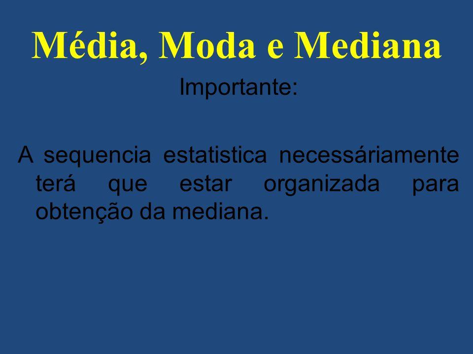Média, Moda e Mediana Importante: