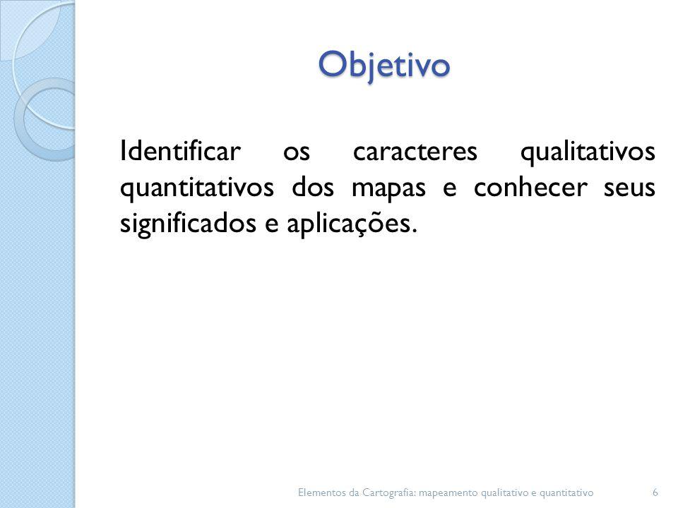 Objetivo Identificar os caracteres qualitativos quantitativos dos mapas e conhecer seus significados e aplicações.
