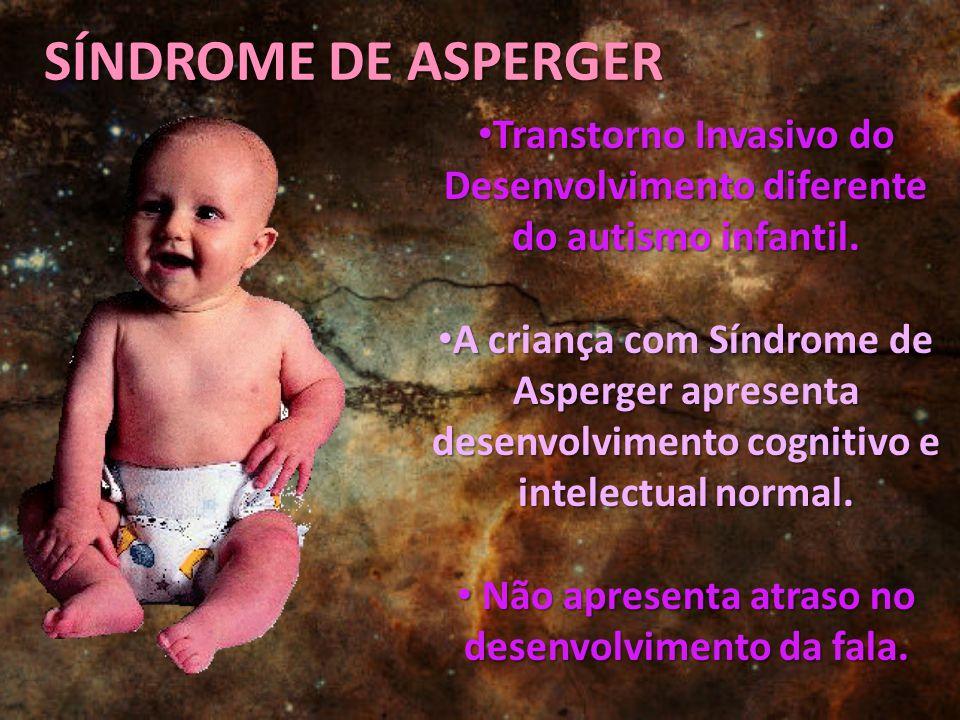 SÍNDROME DE ASPERGER Transtorno Invasivo do Desenvolvimento diferente do autismo infantil.