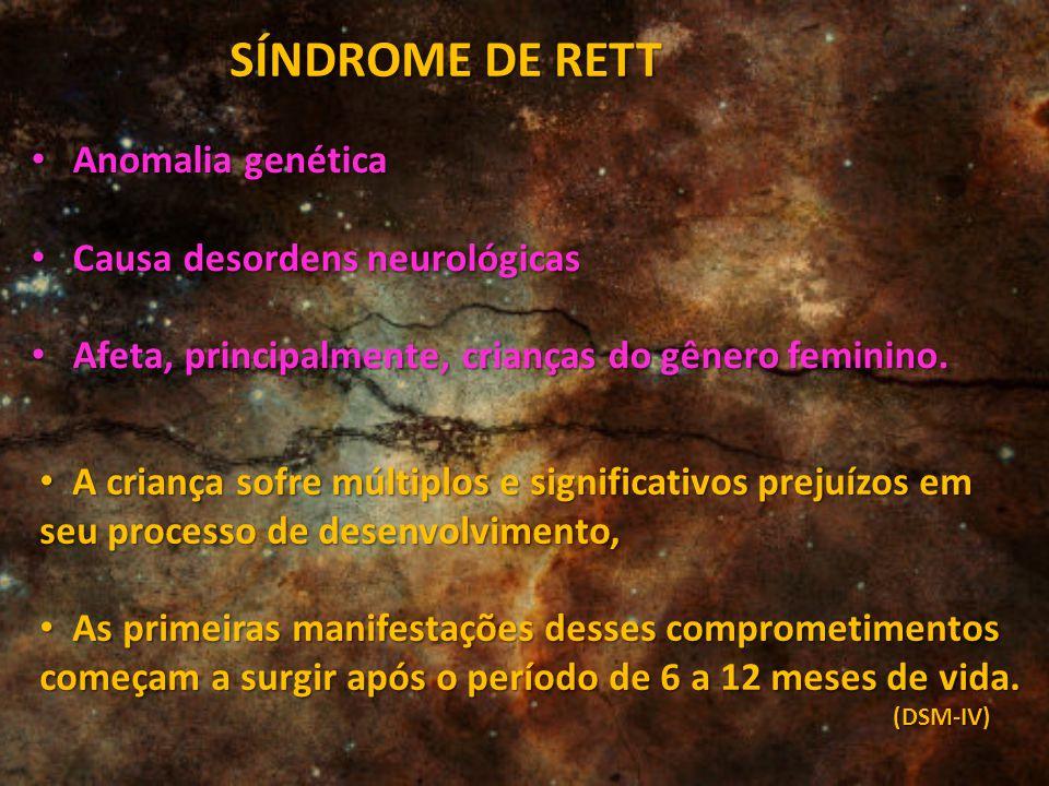 SÍNDROME DE RETT Anomalia genética Causa desordens neurológicas