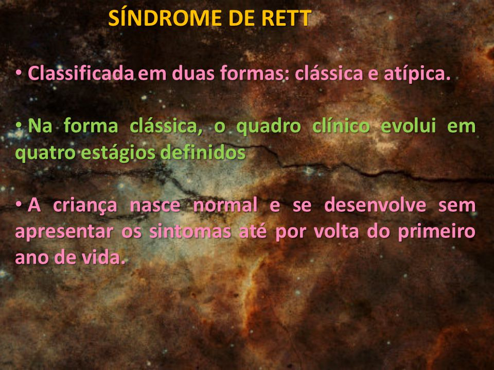SÍNDROME DE RETT Classificada em duas formas: clássica e atípica.