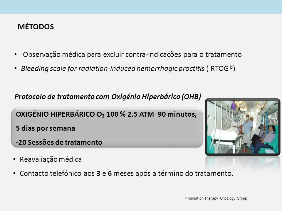 MÉTODOS Observação médica para excluir contra-indicações para o tratamento. Bleeding scale for radiation-induced hemorrhagic proctitis ( RTOG β)