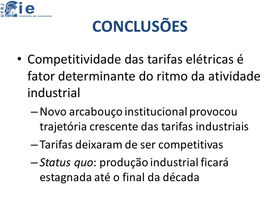 CONCLUSÕES Competitividade das tarifas elétricas é fator determinante do ritmo da atividade industrial.