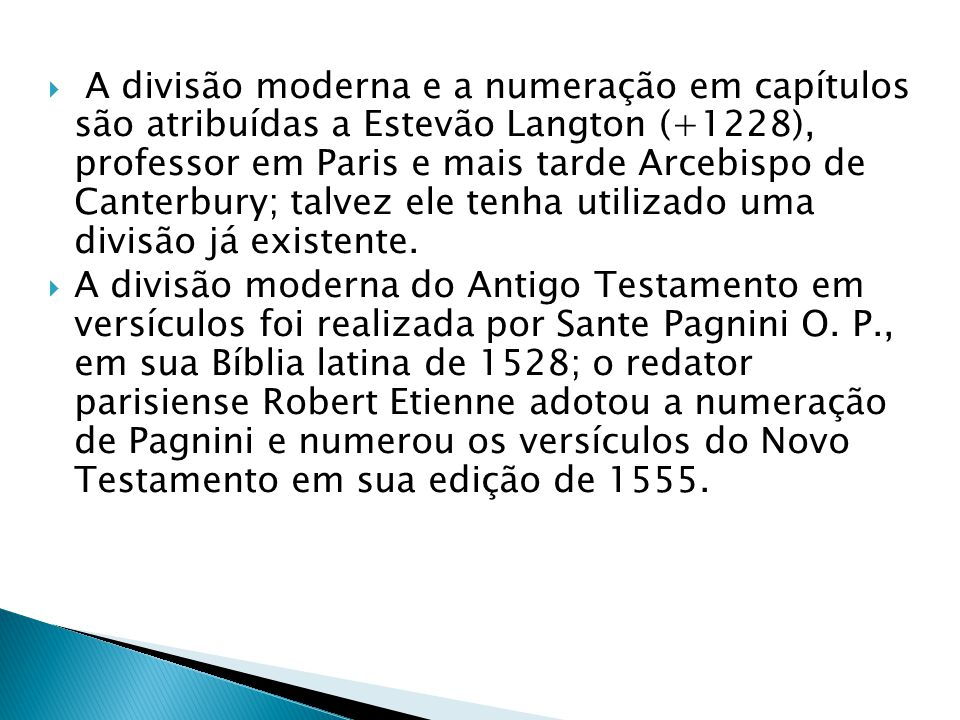 A divisão moderna e a numeração em capítulos são atribuídas a Estevão Langton (+1228), professor em Paris e mais tarde Arcebispo de Canterbury; talvez ele tenha utilizado uma divisão já existente.