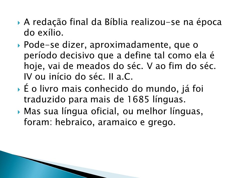 A redação final da Bíblia realizou-se na época do exílio.