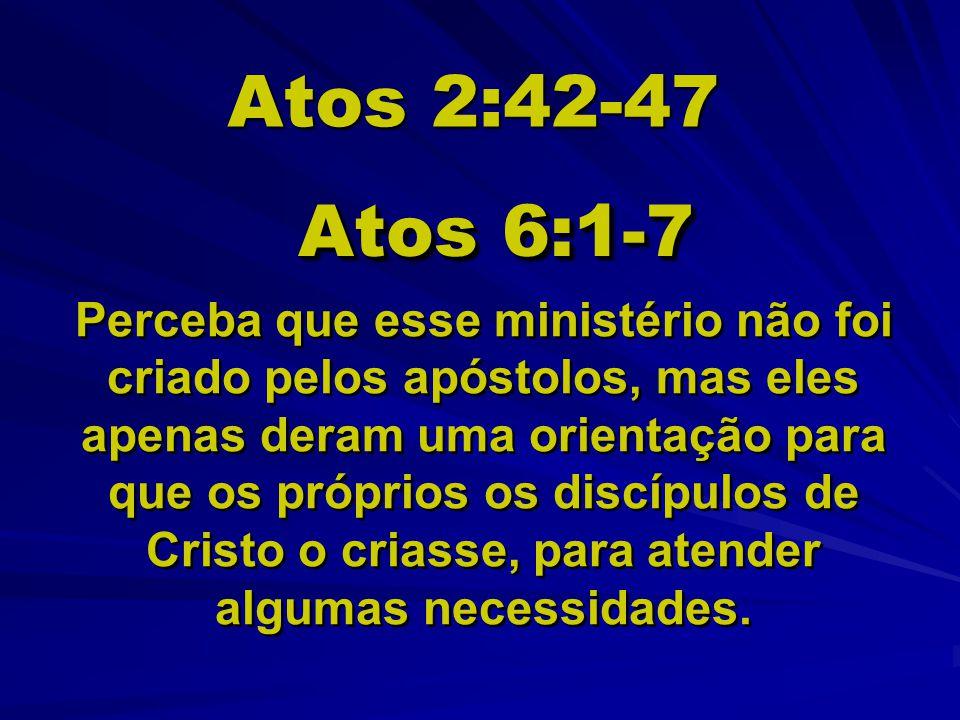 Atos 2:42-47 Atos 6:1-7.