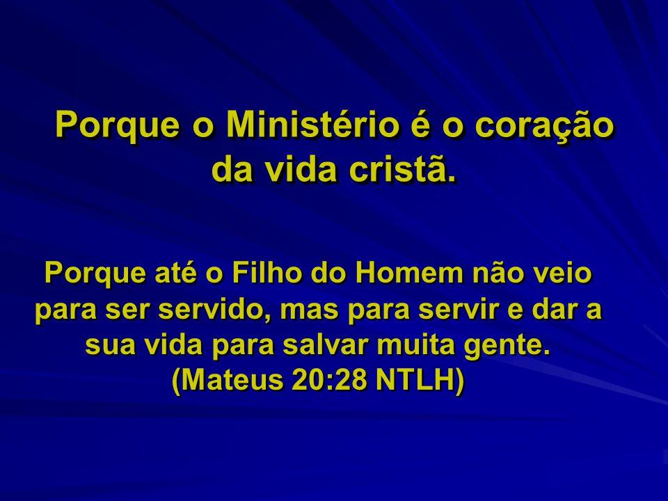 Porque o Ministério é o coração da vida cristã.
