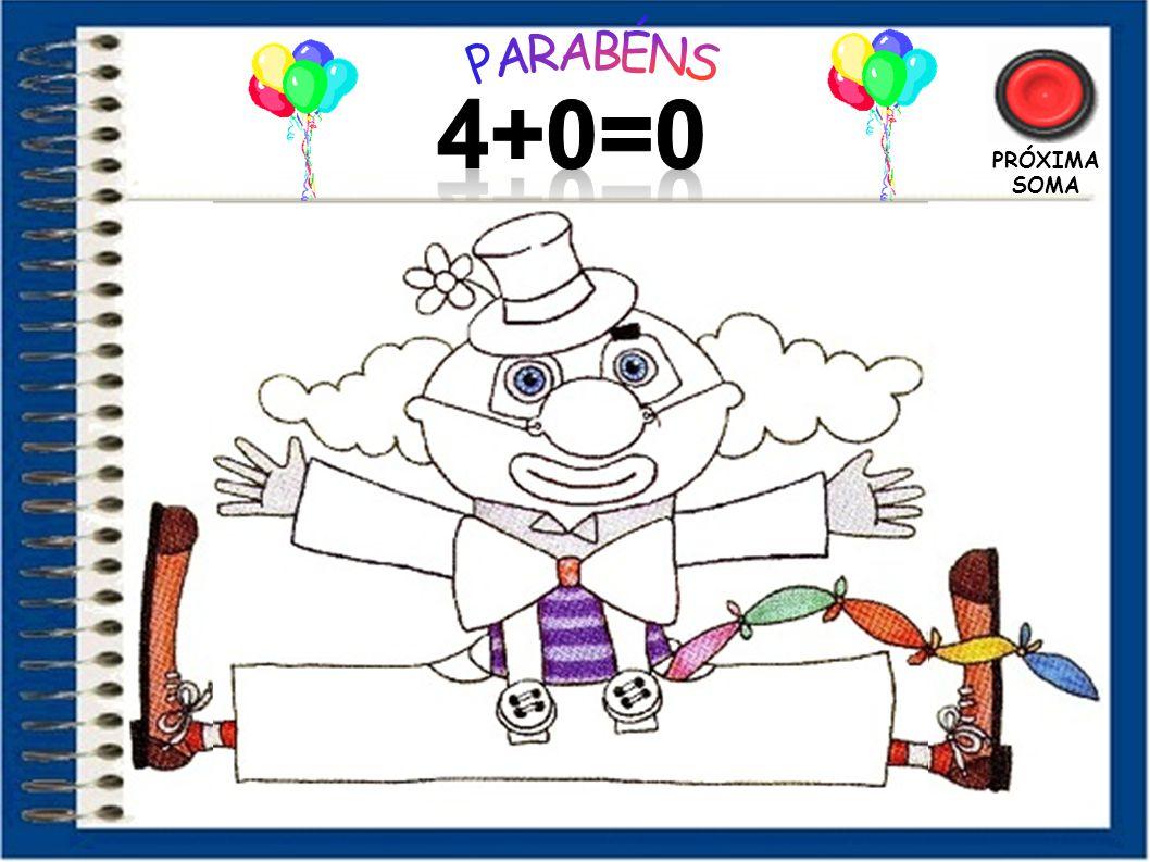 PARABÉNS 4+0=0 PRÓXIMA SOMA 17