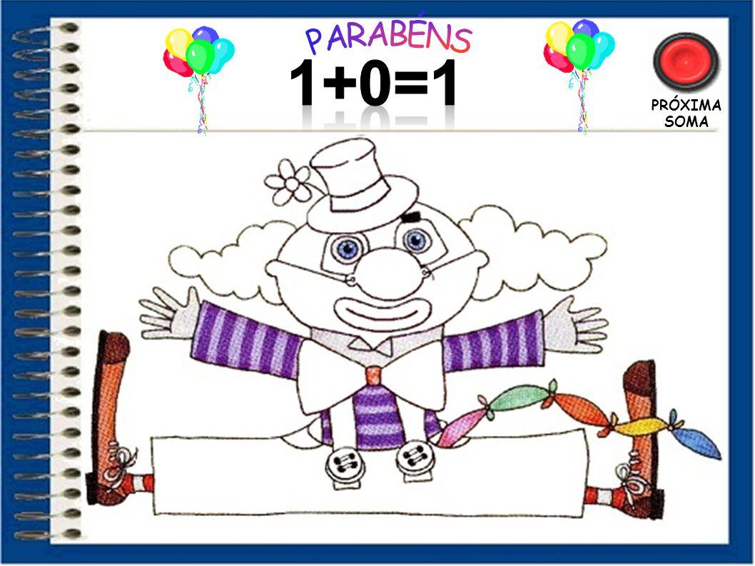 PARABÉNS 1+0=1 PRÓXIMA SOMA 23
