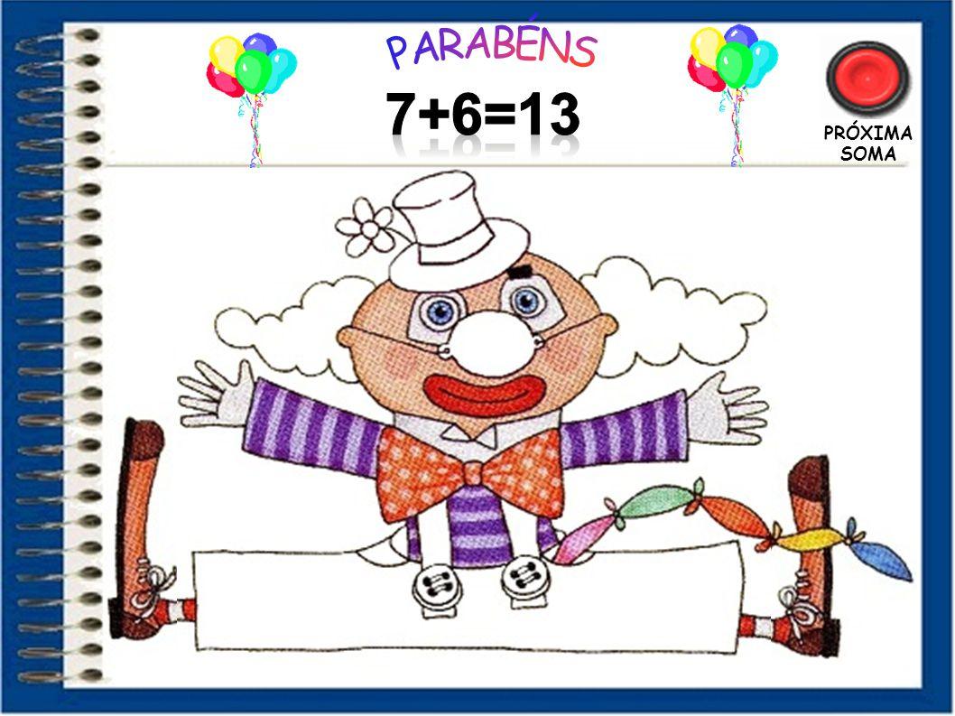 PARABÉNS 7+6=13 PRÓXIMA SOMA 35