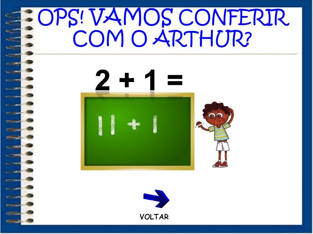 OPS! VAMOS CONFERIR COM O ARTHUR