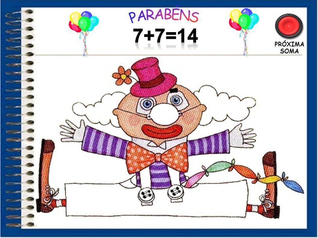 PARABÉNS 7+7=14 PRÓXIMA SOMA 41