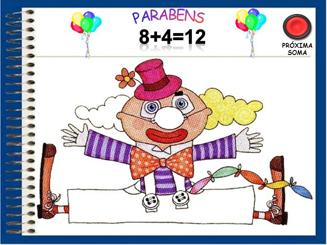 PARABÉNS 8+4=12 PRÓXIMA SOMA 44