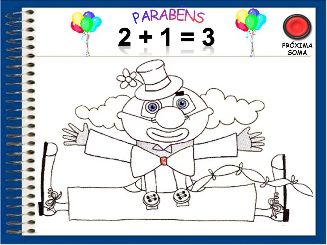 PARABÉNS 2 + 1 = 3 PRÓXIMA SOMA 5