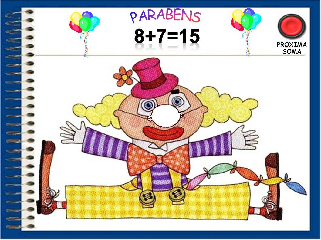 PARABÉNS 8+7=15 PRÓXIMA SOMA 50