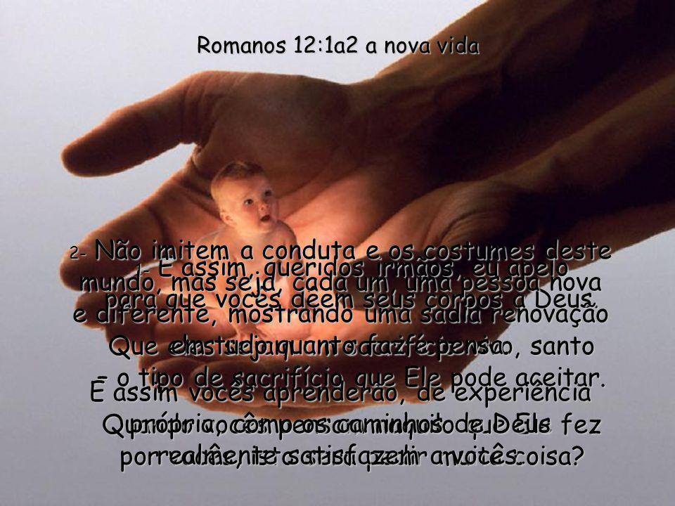Romanos 12:1a2 a nova vida
