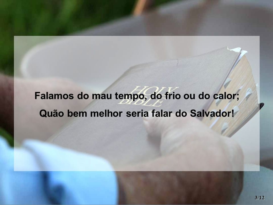 Falamos do mau tempo, do frio ou do calor;