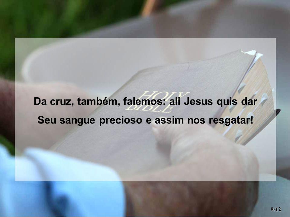 Da cruz, também, falemos: ali Jesus quis dar