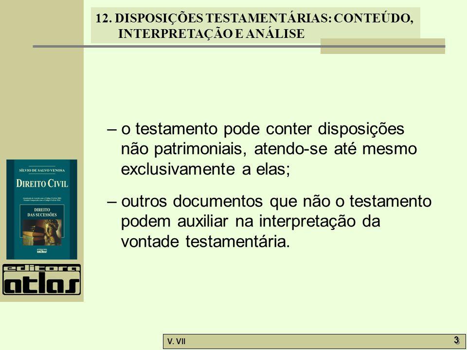 – o testamento pode conter disposições não patrimoniais, atendo-se até mesmo exclusivamente a elas;