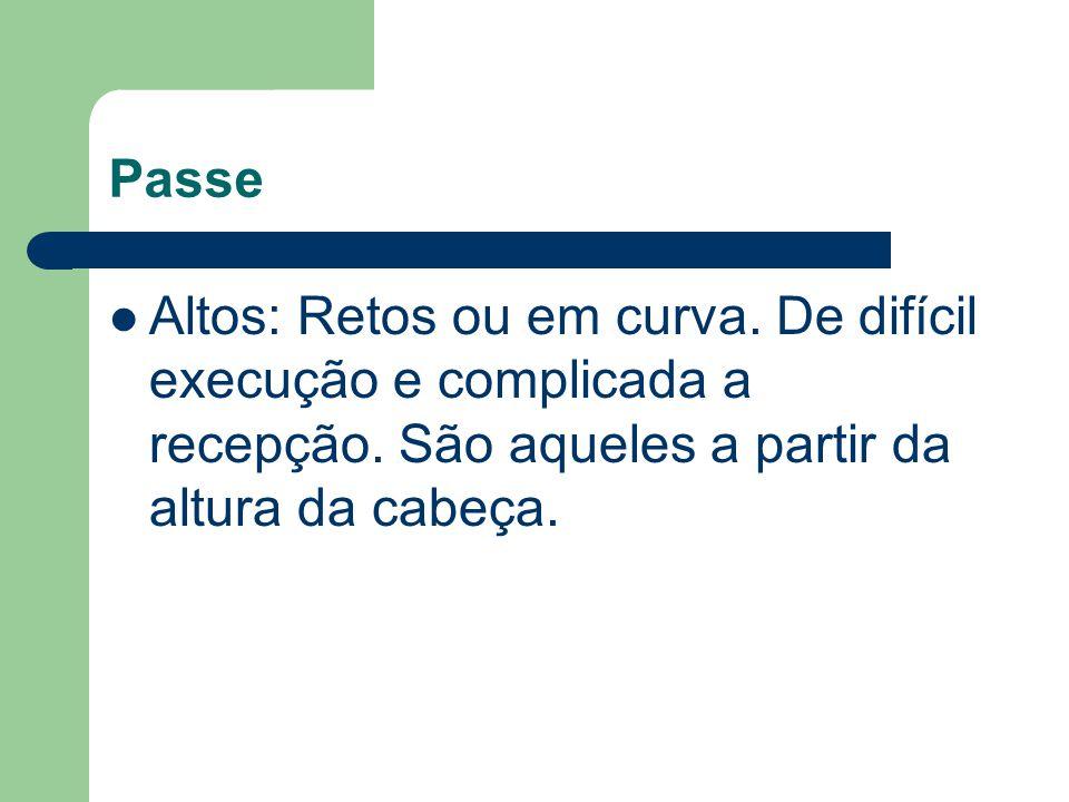 Passe Altos: Retos ou em curva. De difícil execução e complicada a recepção.