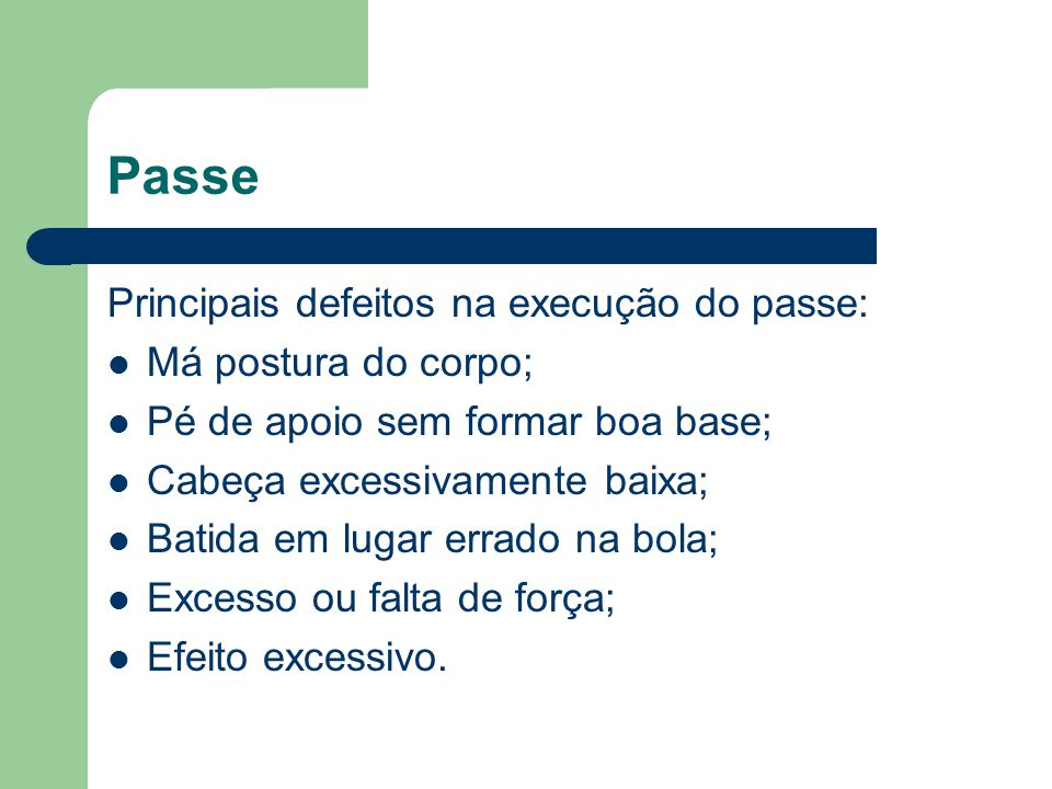 Passe Principais defeitos na execução do passe: Má postura do corpo;