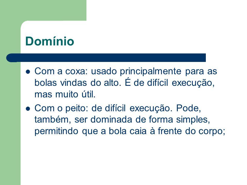 Domínio Com a coxa: usado principalmente para as bolas vindas do alto. É de difícil execução, mas muito útil.