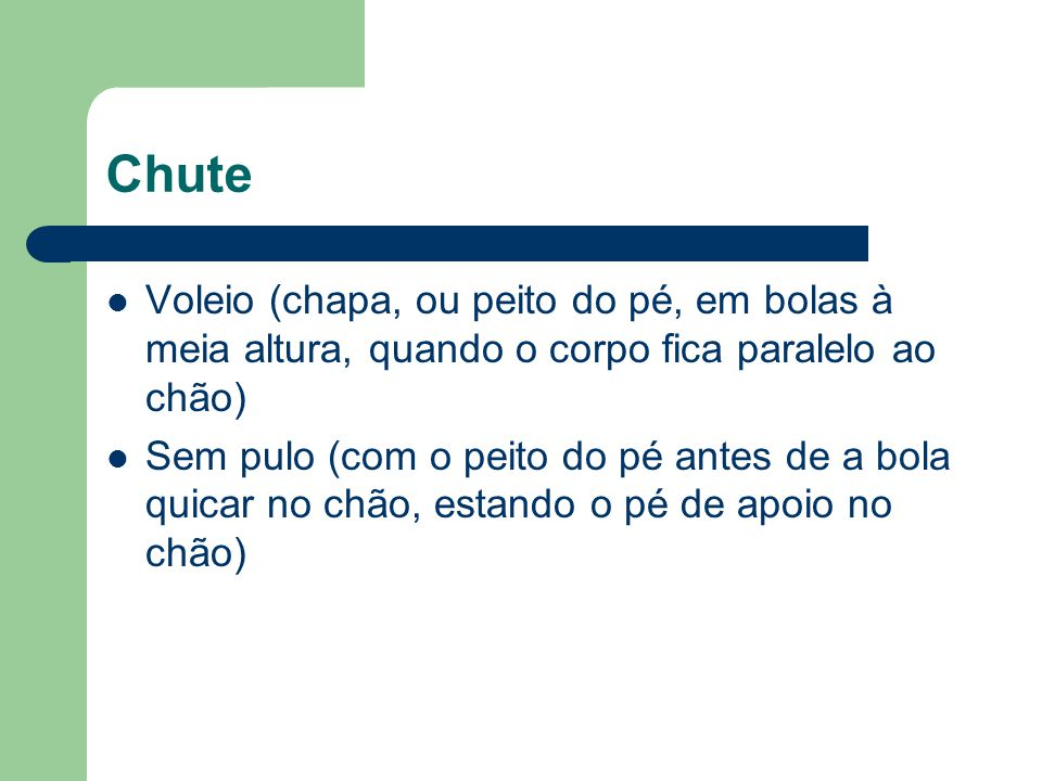 Chute Voleio (chapa, ou peito do pé, em bolas à meia altura, quando o corpo fica paralelo ao chão)