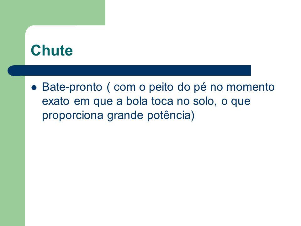 Chute Bate-pronto ( com o peito do pé no momento exato em que a bola toca no solo, o que proporciona grande potência)
