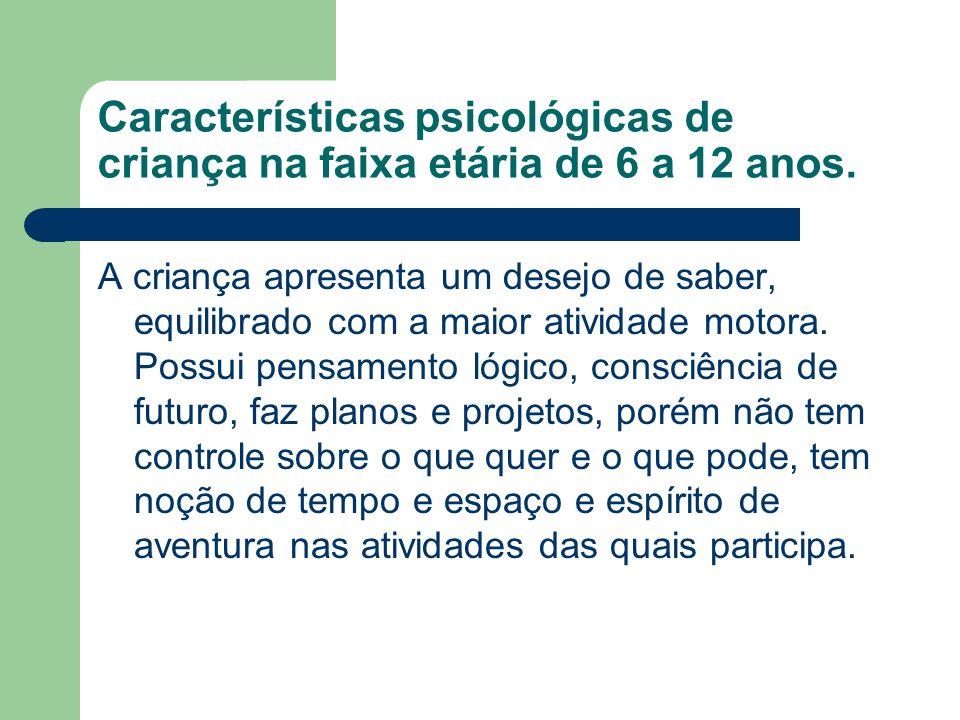 Características psicológicas de criança na faixa etária de 6 a 12 anos.
