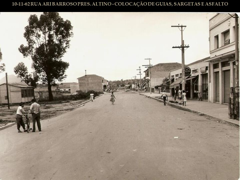 10-11-62 RUA ARI BARROSO PRES. ALTINO - COLOCAÇÃO DE GUIAS, SARGETAS E ASFALTO