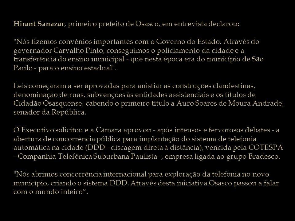 Hirant Sanazar, primeiro prefeito de Osasco, em entrevista declarou: