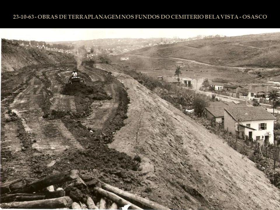 23-10-63 - OBRAS DE TERRAPLANAGEM NOS FUNDOS DO CEMITERIO BELA VISTA - OSASCO
