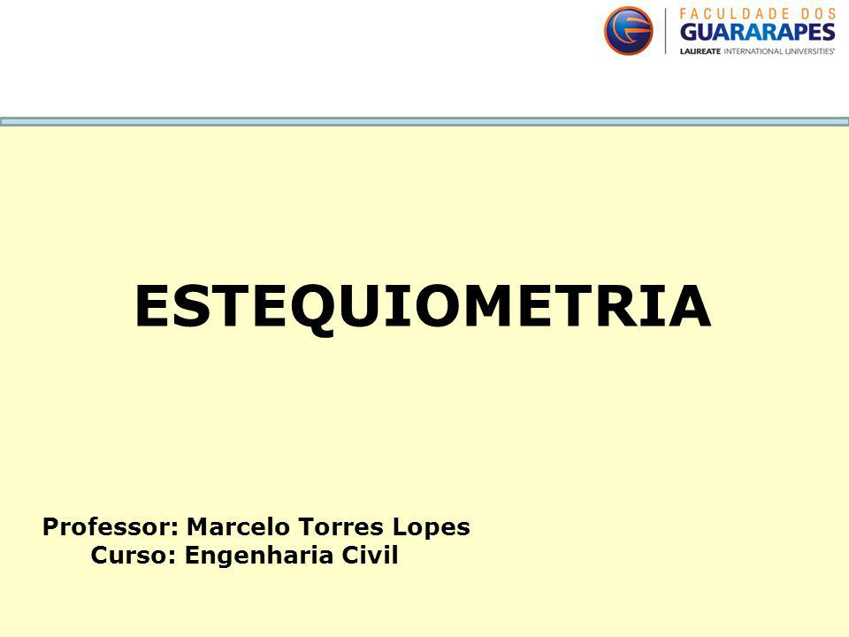 ESTEQUIOMETRIA Professor: Marcelo Torres Lopes Curso: Engenharia Civil