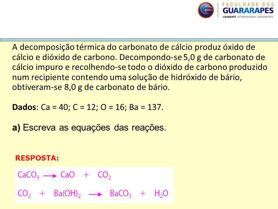 a) Escreva as equações das reações.