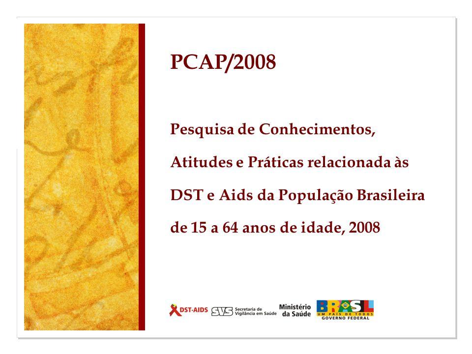 PCAP/2008 Pesquisa de Conhecimentos, Atitudes e Práticas relacionada às DST e Aids da População Brasileira de 15 a 64 anos de idade, 2008.