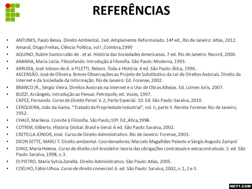 REFERÊNCIAS ANTUNES, Paulo Bessa. Direito Ambiental. 2ed. Amplamente Reformulado. 14ª ed., Rio de Janeiro: Atlas, 2012.