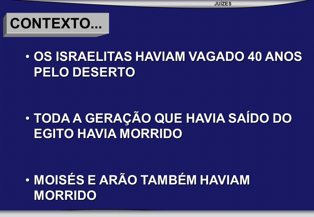 CONTEXTO... OS ISRAELITAS HAVIAM VAGADO 40 ANOS PELO DESERTO