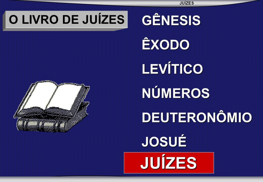 JUÍZES GÊNESIS ÊXODO LEVÍTICO NÚMEROS DEUTERONÔMIO JOSUÉ