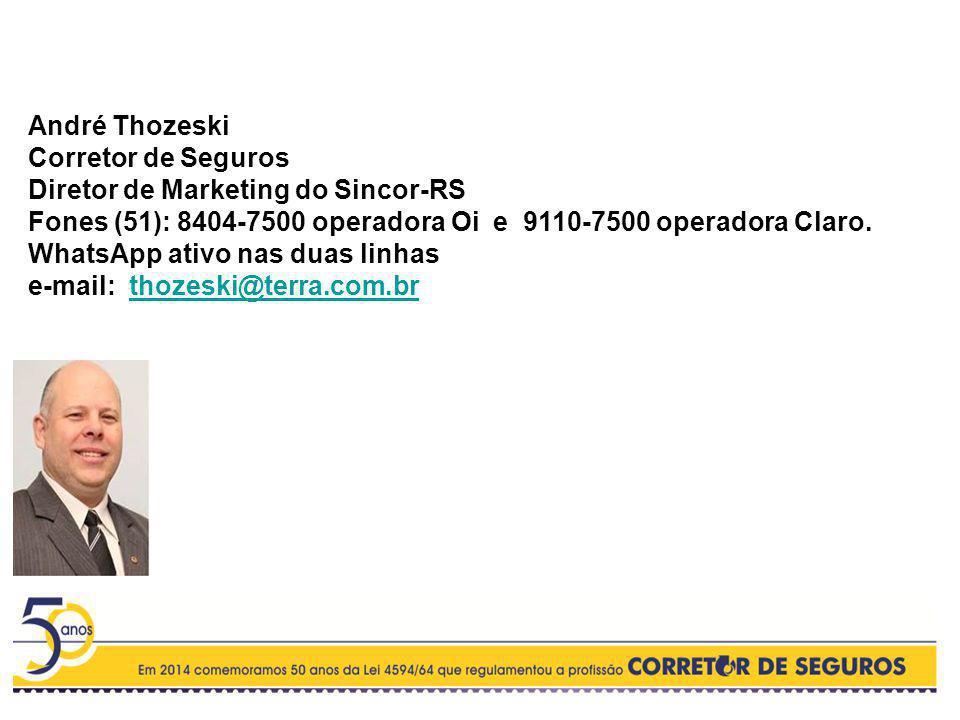 André Thozeski. Corretor de Seguros. Diretor de Marketing do Sincor-RS. Fones (51): 8404-7500 operadora Oi e 9110-7500 operadora Claro.
