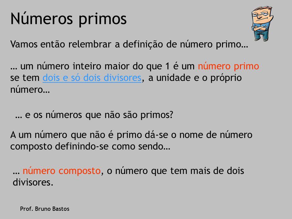 Números primos Vamos então relembrar a definição de número primo…