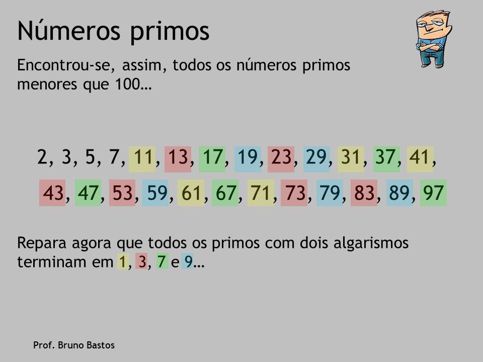 Números primos Encontrou-se, assim, todos os números primos menores que 100… 2, 3, 5, 7, 11, 13, 17, 19, 23, 29, 31, 37, 41,